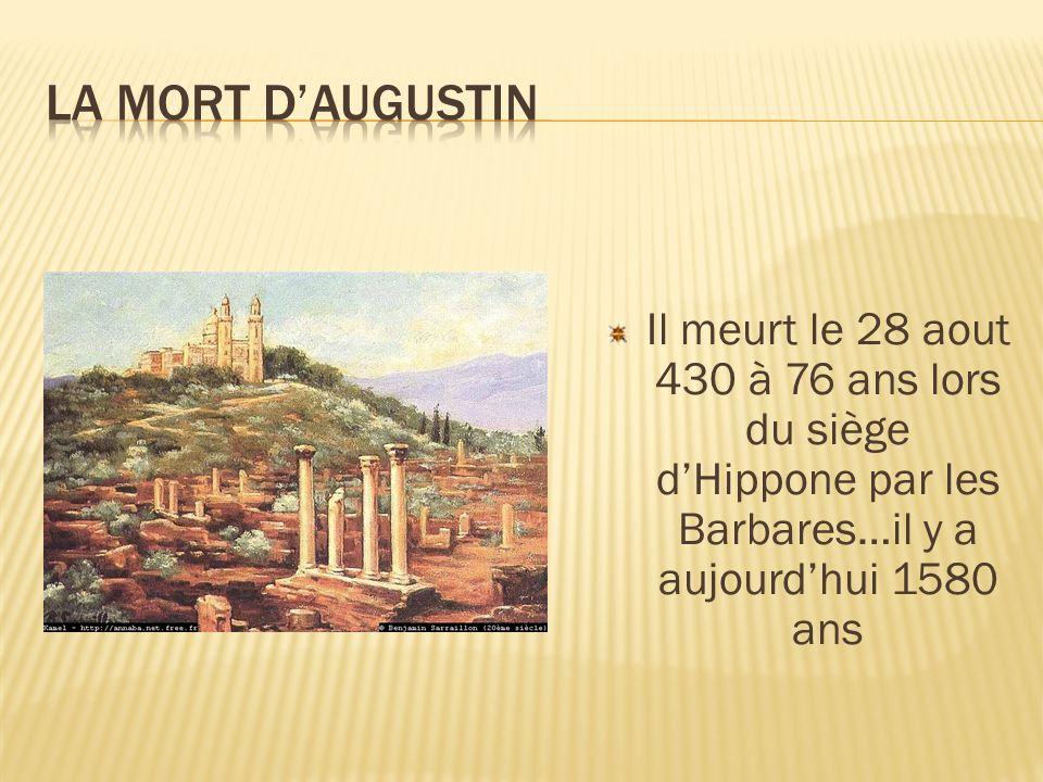 La mort d'AugustinIl meurt le 28 aout 430 à 76 ans lors du siège d'Hippone par les Barbares…il y a aujourd'hui 1580 ans.