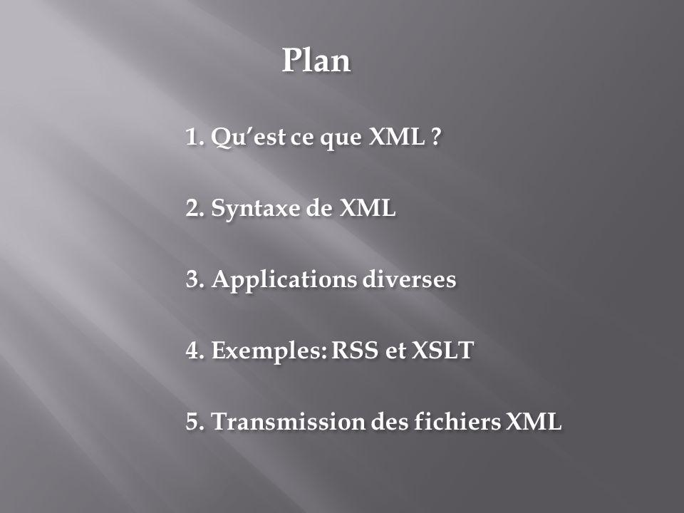 Plan 1. Qu'est ce que XML 2. Syntaxe de XML 3. Applications diverses