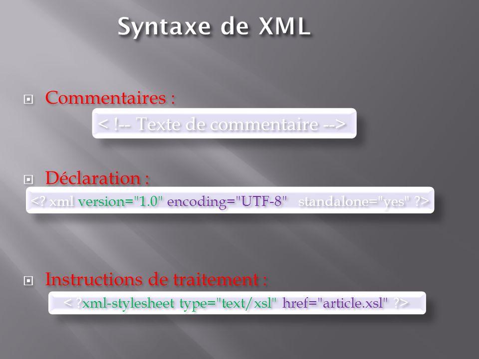 Syntaxe de XML Commentaires : < !-- Texte de commentaire -->