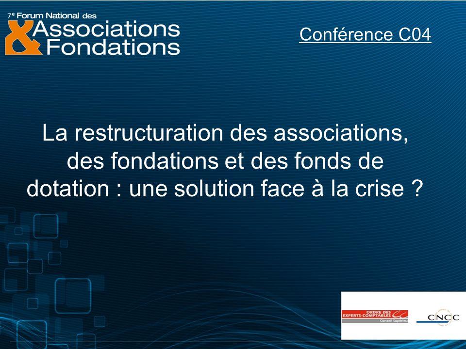 Conférence C04 La restructuration des associations, des fondations et des fonds de dotation : une solution face à la crise