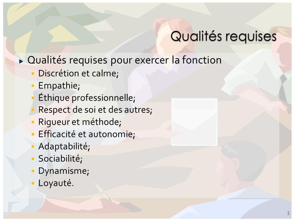 Qualités requises Qualités requises pour exercer la fonction
