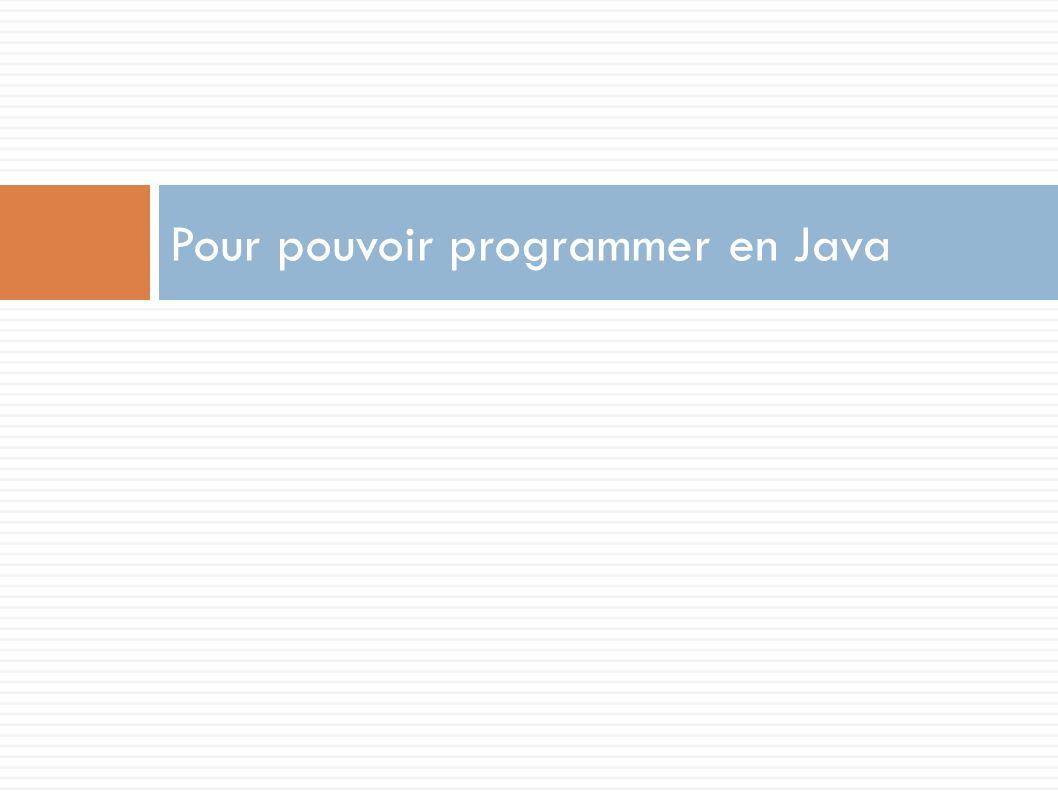 Pour pouvoir programmer en Java