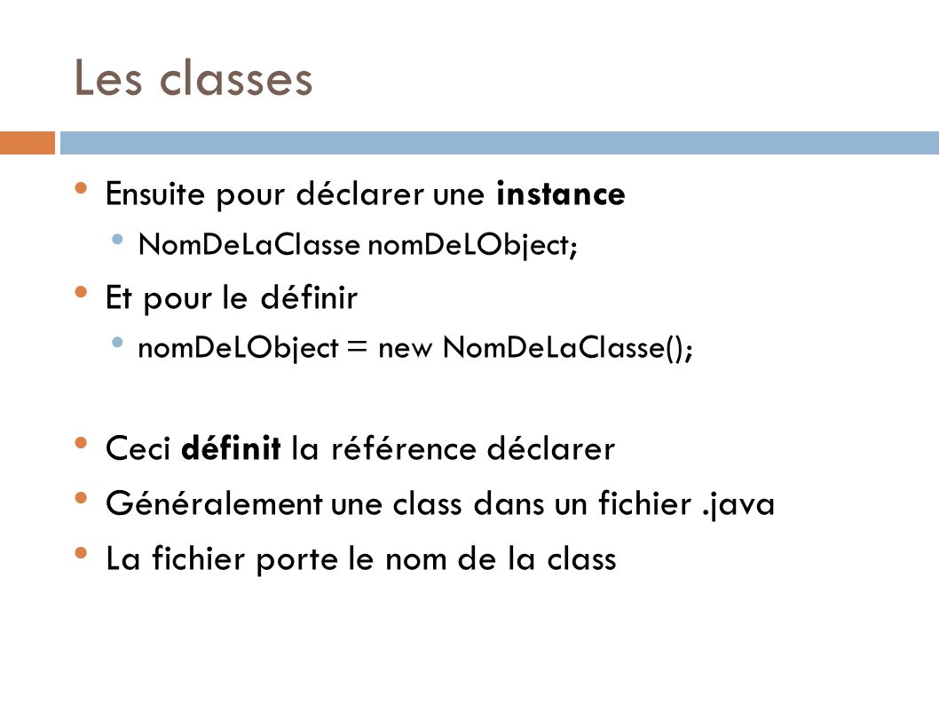 Les classes Ensuite pour déclarer une instance Et pour le définir