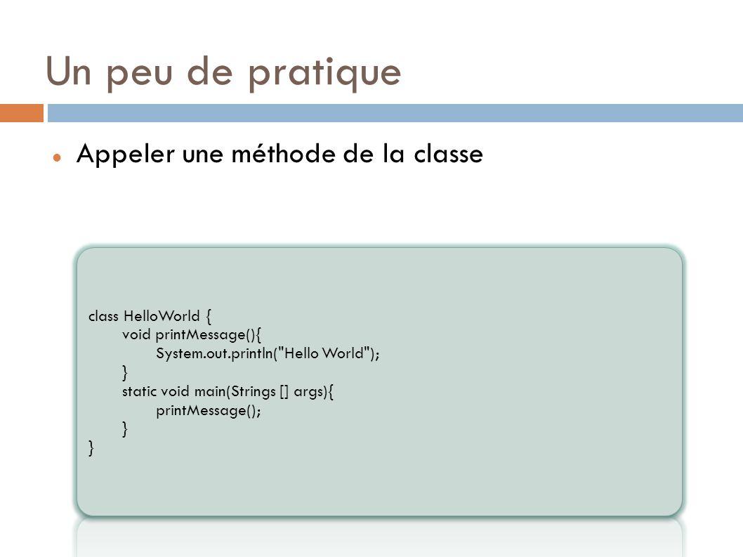 Un peu de pratique Appeler une méthode de la classe class HelloWorld {