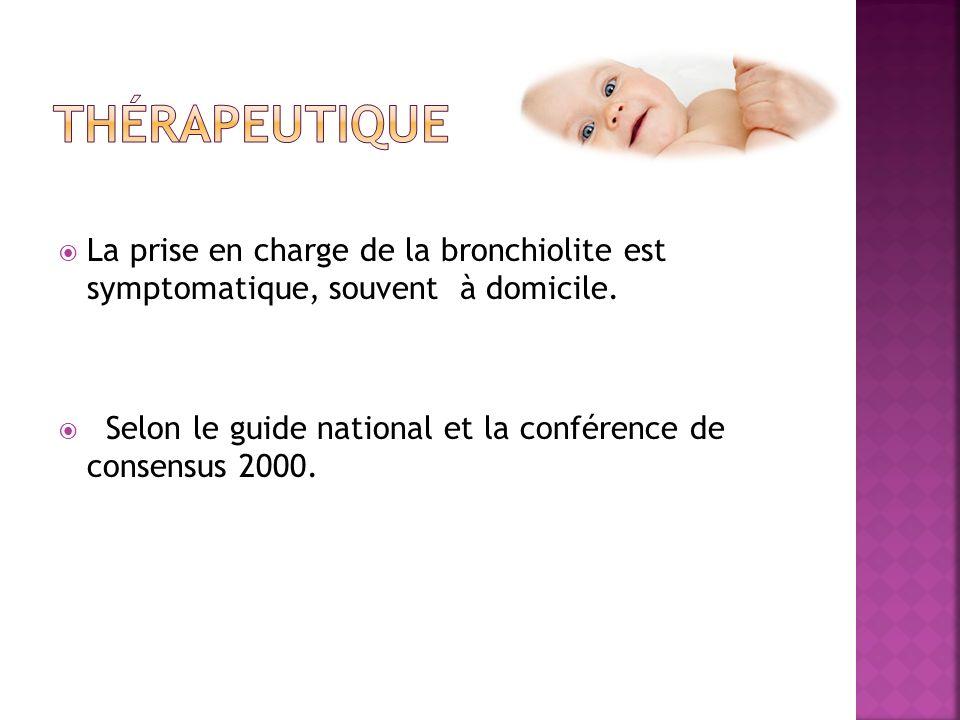 thérapeutique La prise en charge de la bronchiolite est symptomatique, souvent à domicile.
