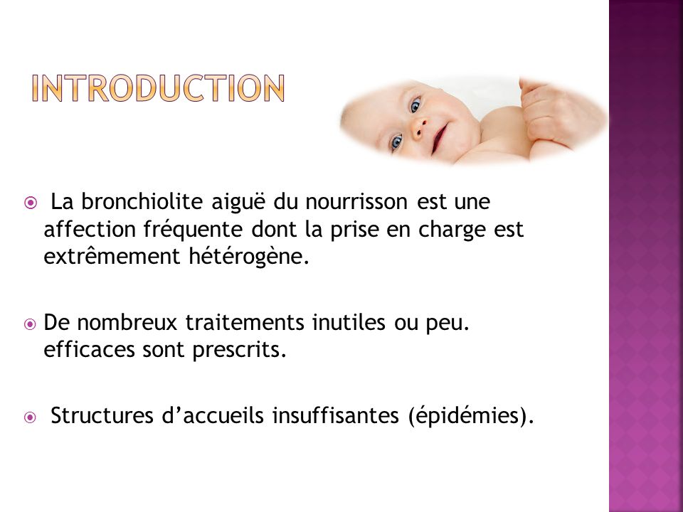 introduction La bronchiolite aiguë du nourrisson est une affection fréquente dont la prise en charge est extrêmement hétérogène.