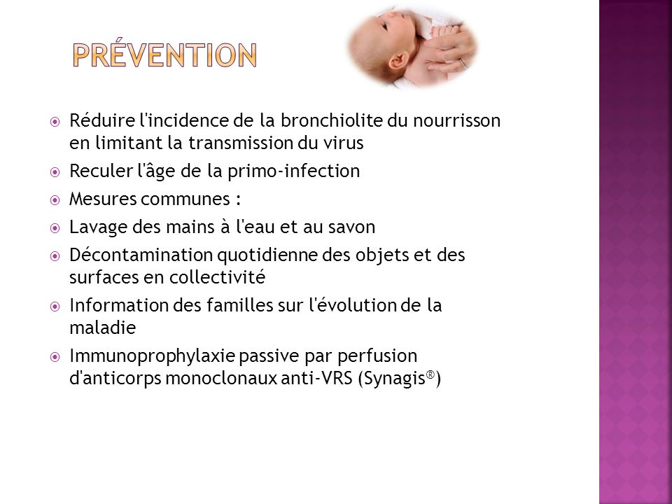 Prévention Réduire l incidence de la bronchiolite du nourrisson en limitant la transmission du virus.