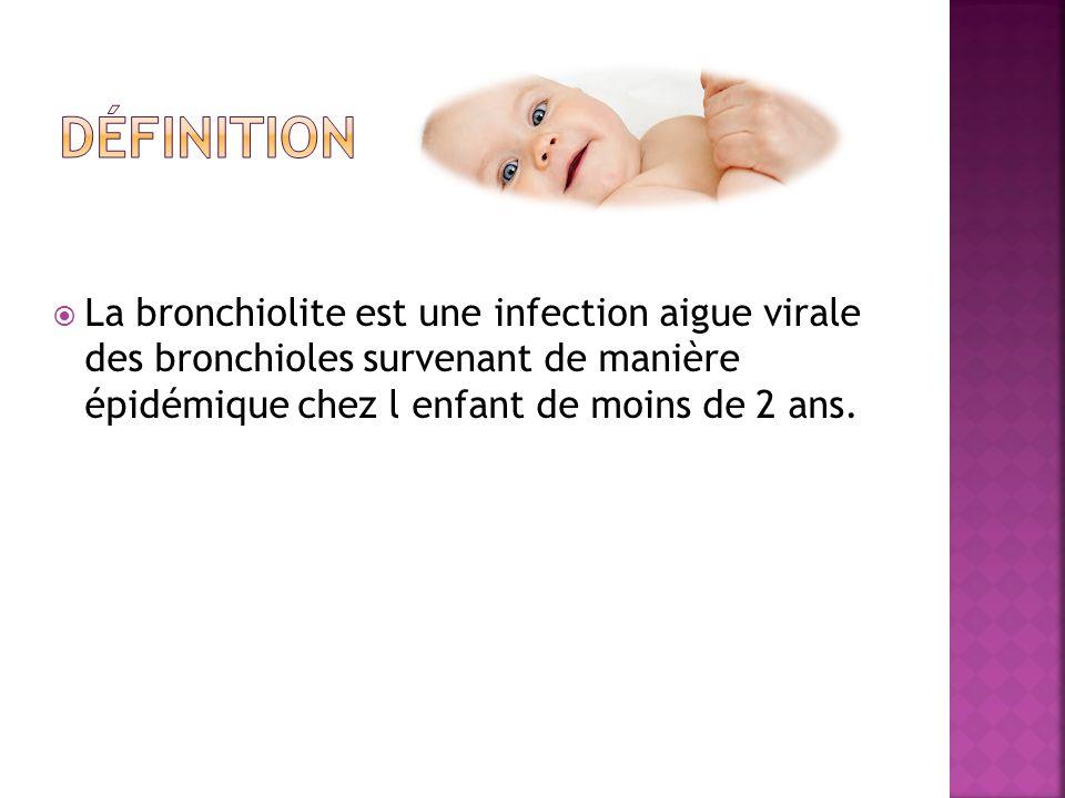 Définition La bronchiolite est une infection aigue virale des bronchioles survenant de manière épidémique chez l enfant de moins de 2 ans.