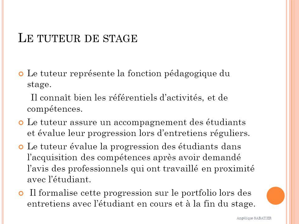 Le tuteur de stage Le tuteur représente la fonction pédagogique du stage. Il connaît bien les référentiels d'activités, et de compétences.