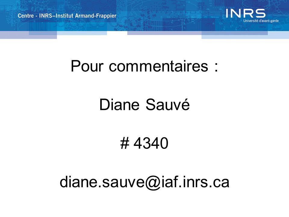 Pour commentaires : Diane Sauvé # 4340 diane.sauve@iaf.inrs.ca