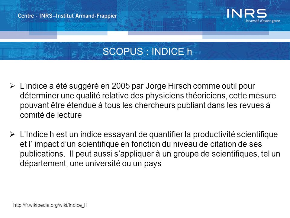 L'indice a été suggéré en 2005 par Jorge Hirsch comme outil pour déterminer une qualité relative des physiciens théoriciens, cette mesure pouvant être étendue à tous les chercheurs publiant dans les revues à comité de lecture