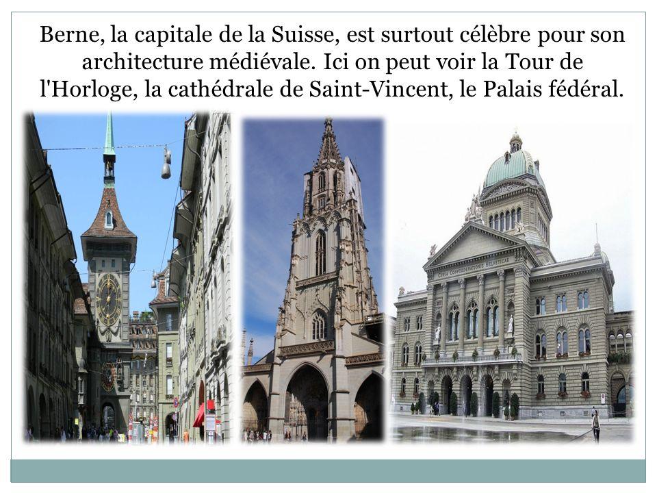 Berne, la capitale de la Suisse, est surtout célèbre pour son architecture médiévale.