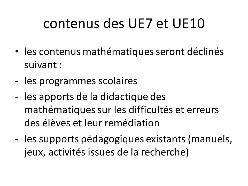 contenus des UE7 et UE10 les contenus mathématiques seront déclinés suivant : les programmes scolaires.