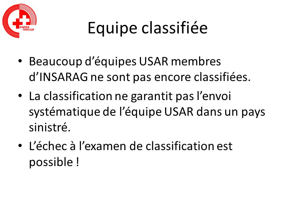 Equipe classifiée Beaucoup d'équipes USAR membres d'INSARAG ne sont pas encore classifiées.