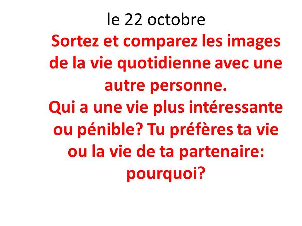 le 22 octobre Sortez et comparez les images de la vie quotidienne avec une autre personne.