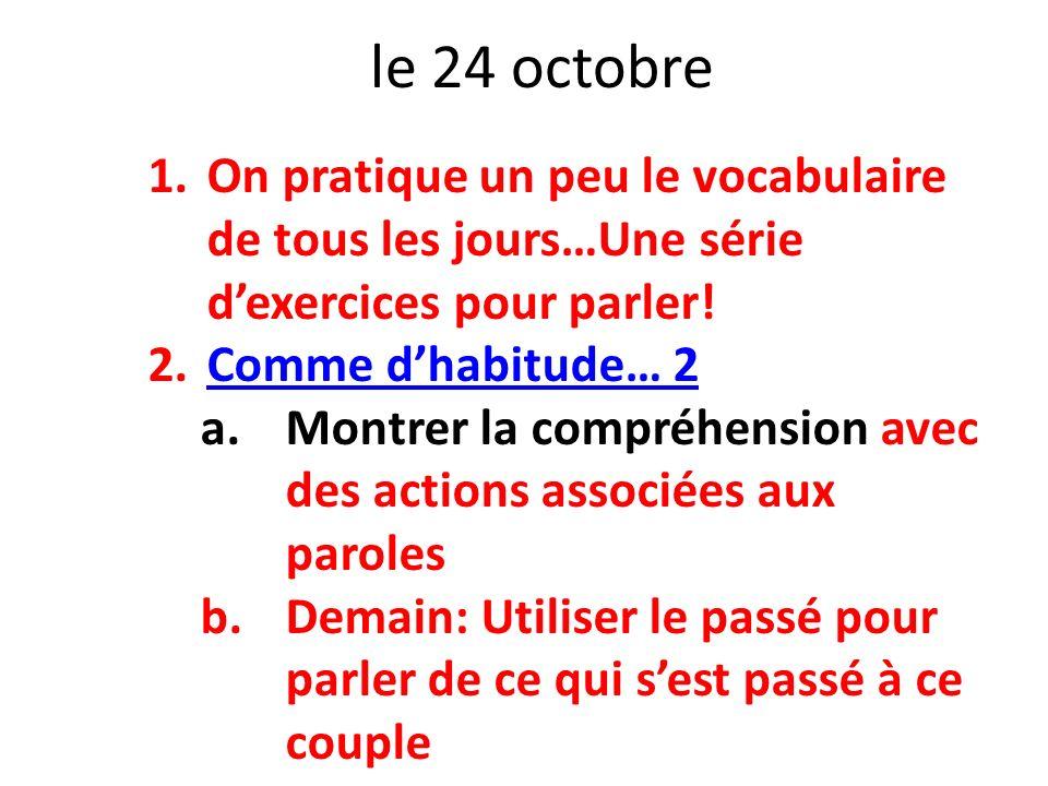 le 24 octobre On pratique un peu le vocabulaire de tous les jours…Une série d'exercices pour parler!