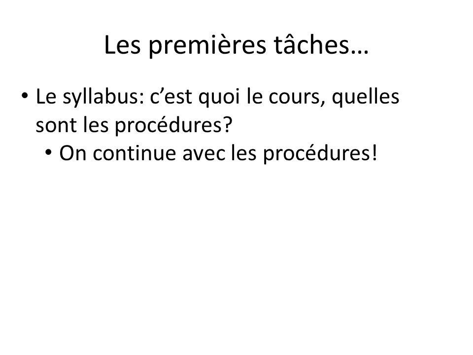 Les premières tâches… Le syllabus: c'est quoi le cours, quelles sont les procédures.