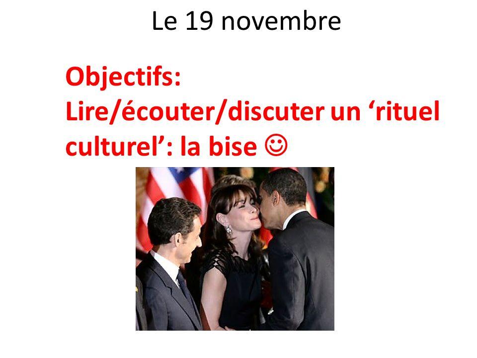 Le 19 novembre Objectifs: Lire/écouter/discuter un 'rituel culturel': la bise 