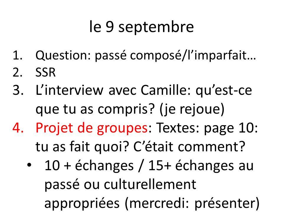 le 9 septembre Question: passé composé/l'imparfait… SSR. L'interview avec Camille: qu'est-ce que tu as compris (je rejoue)