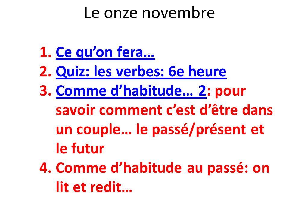 Le onze novembre Ce qu'on fera… Quiz: les verbes: 6e heure