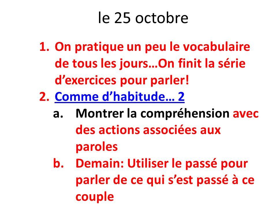 le 25 octobre On pratique un peu le vocabulaire de tous les jours…On finit la série d'exercices pour parler!
