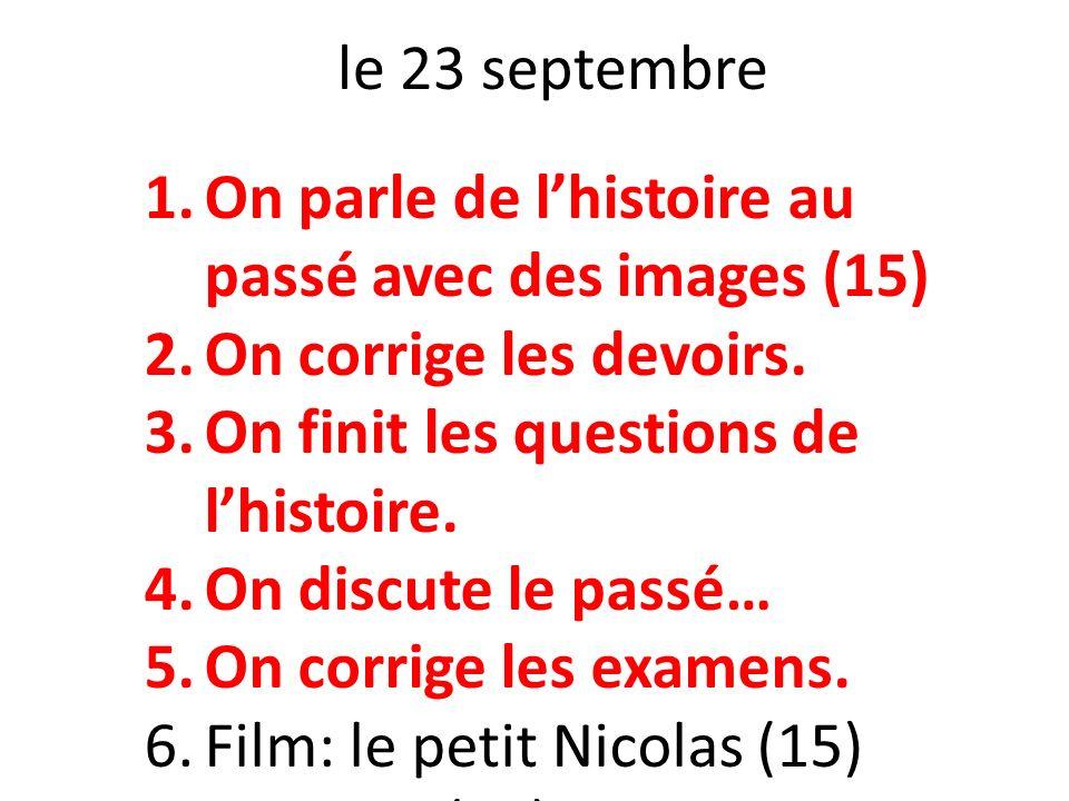 le 23 septembre On parle de l'histoire au passé avec des images (15) On corrige les devoirs. On finit les questions de l'histoire.