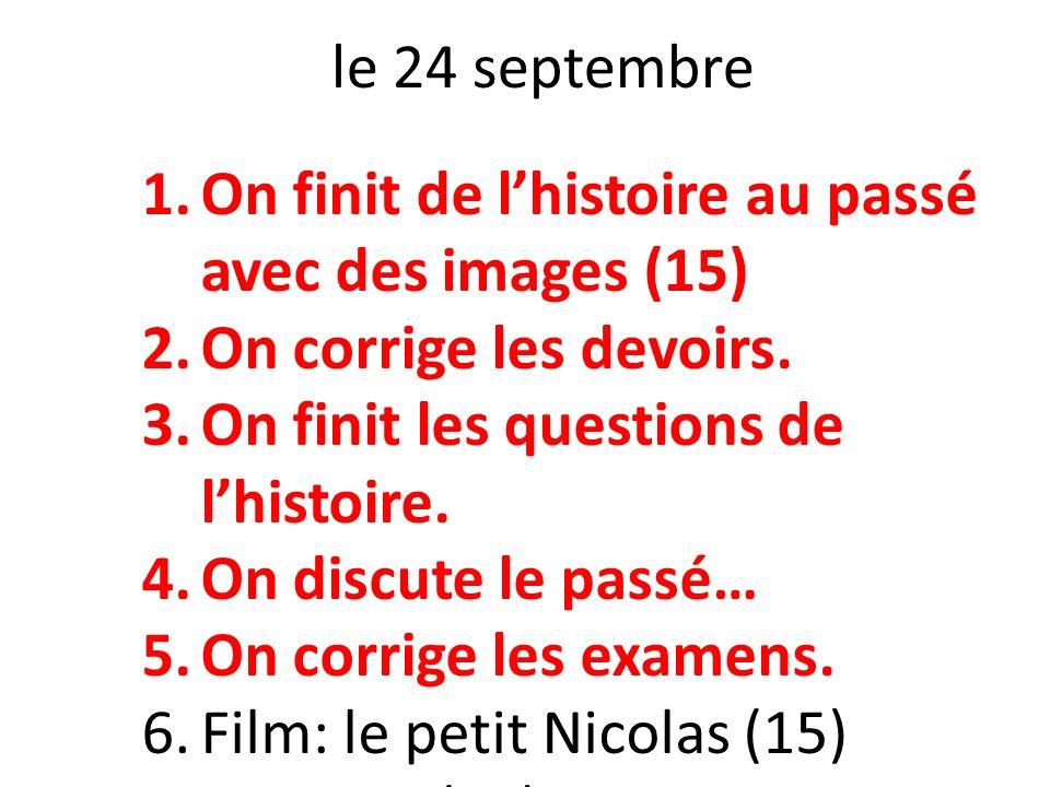 le 24 septembre On finit de l'histoire au passé avec des images (15) On corrige les devoirs. On finit les questions de l'histoire.