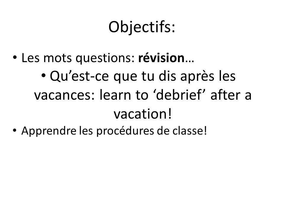 Objectifs: Les mots questions: révision… Qu'est-ce que tu dis après les vacances: learn to 'debrief' after a vacation!