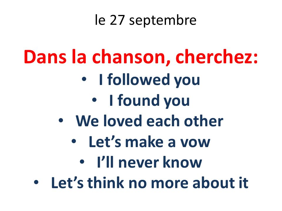Dans la chanson, cherchez: Let's think no more about it