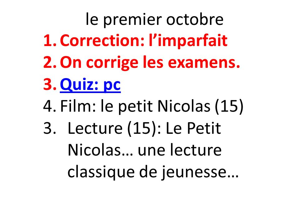 le premier octobre Correction: l'imparfait. On corrige les examens. Quiz: pc. Film: le petit Nicolas (15)