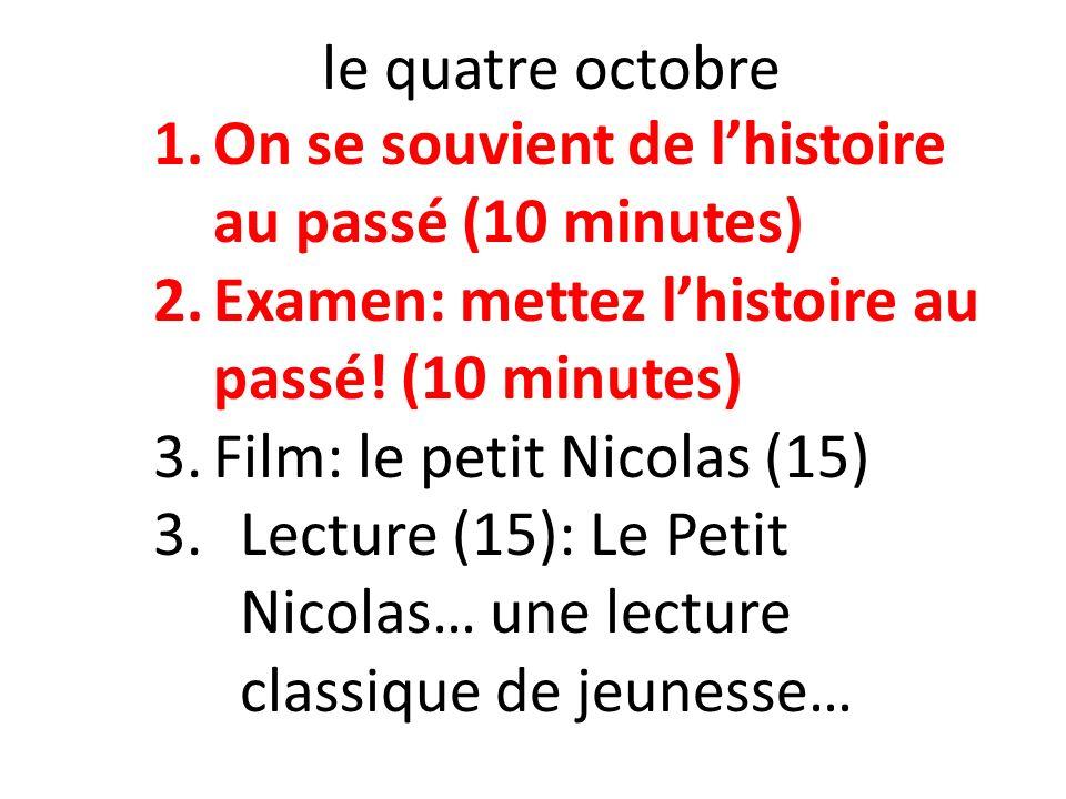 le quatre octobre On se souvient de l'histoire au passé (10 minutes) Examen: mettez l'histoire au passé! (10 minutes)