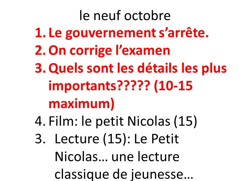 le neuf octobre Le gouvernement s'arrête. On corrige l'examen. Quels sont les détails les plus importants (10-15 maximum)
