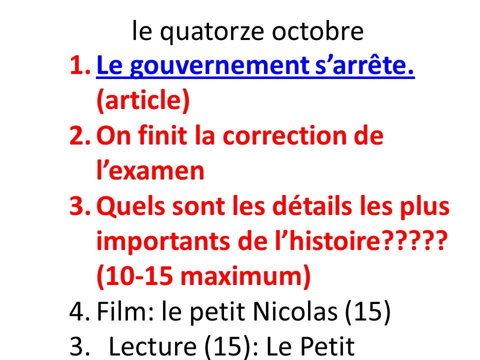 le quatorze octobre Le gouvernement s'arrête. (article) On finit la correction de l'examen.