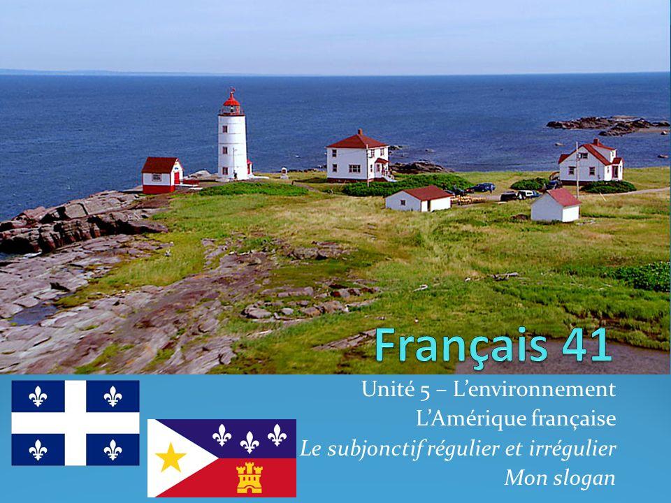 Français 41 Unité 5 – L'environnement L'Amérique française