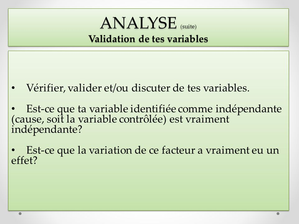 ANALYSE (suite) Validation de tes variables