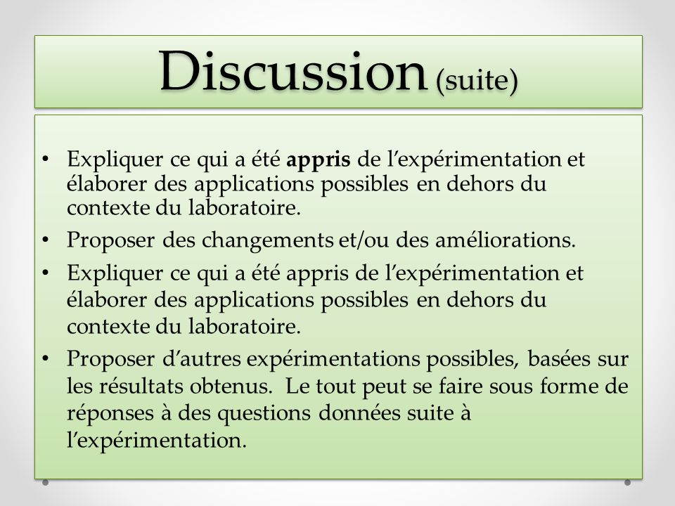 Discussion (suite) Expliquer ce qui a été appris de l'expérimentation et élaborer des applications possibles en dehors du contexte du laboratoire.