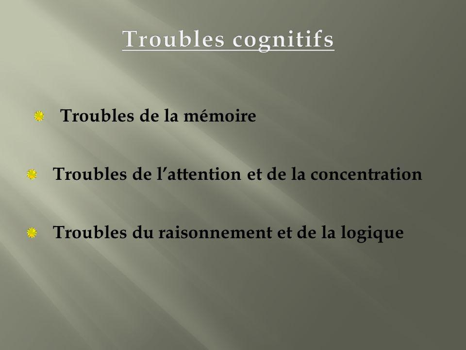 Troubles cognitifs Troubles de la mémoire