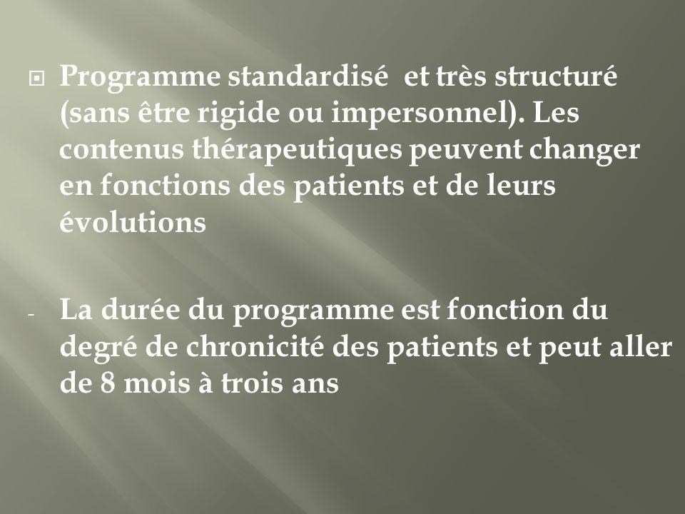 Programme standardisé et très structuré (sans être rigide ou impersonnel). Les contenus thérapeutiques peuvent changer en fonctions des patients et de leurs évolutions