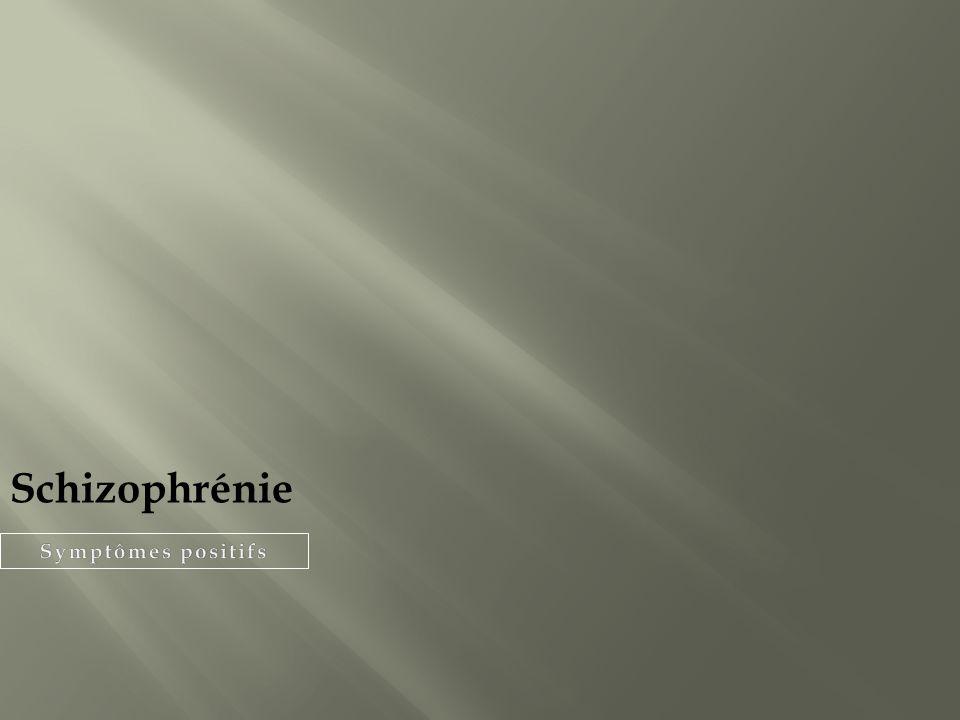 Schizophrénie Symptômes positifs