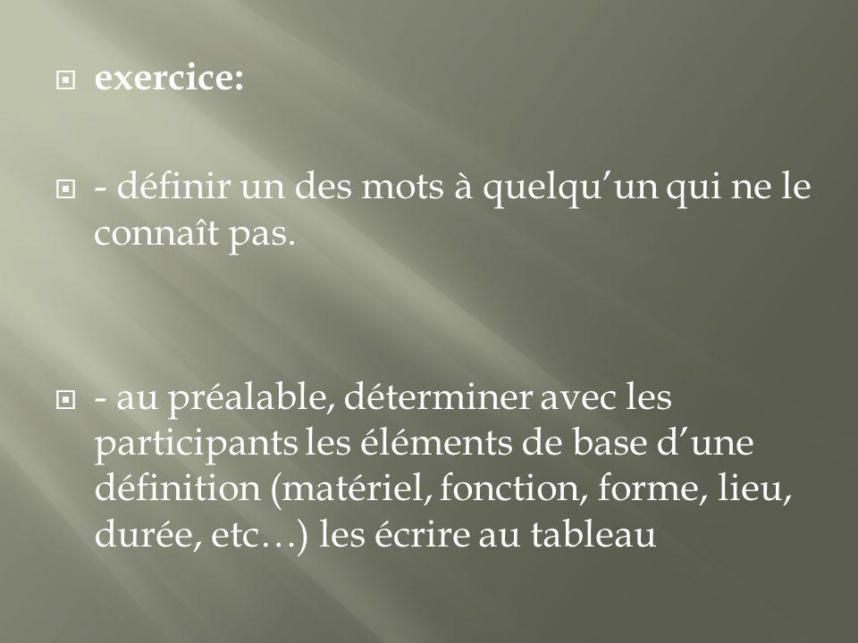 exercice: - définir un des mots à quelqu'un qui ne le connaît pas.