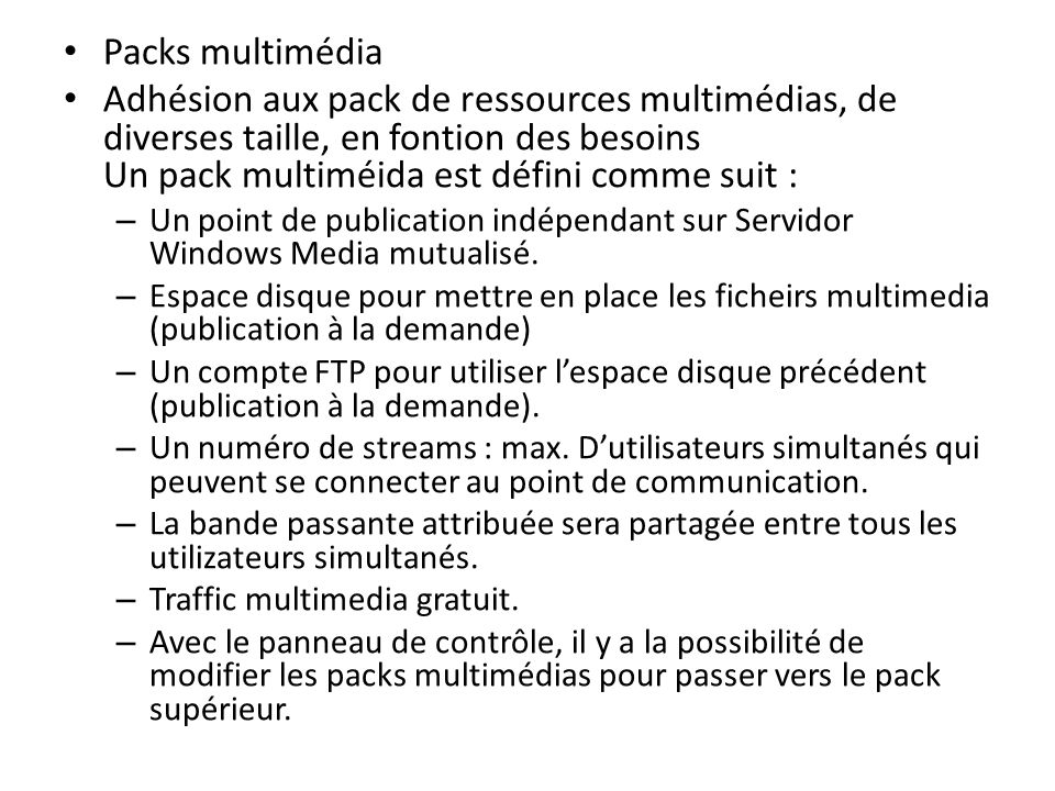 Packs multimédia Adhésion aux pack de ressources multimédias, de diverses taille, en fontion des besoins Un pack multiméida est défini comme suit :