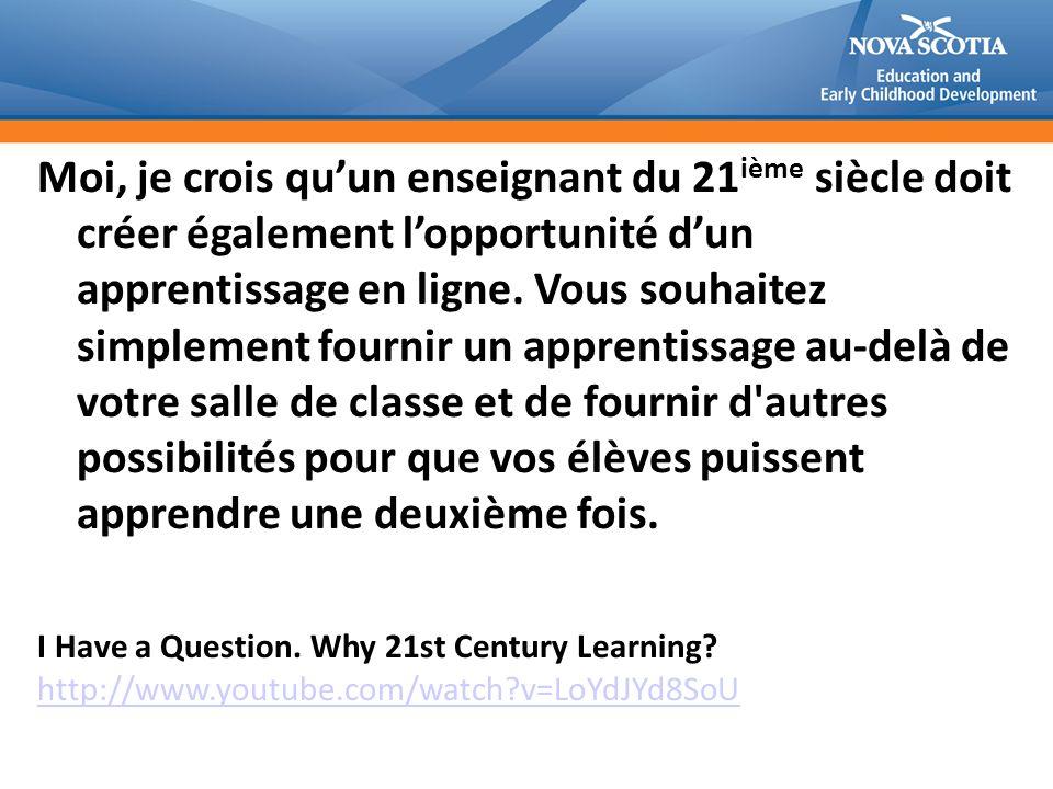 Moi, je crois qu'un enseignant du 21ième siècle doit créer également l'opportunité d'un apprentissage en ligne. Vous souhaitez simplement fournir un apprentissage au-delà de votre salle de classe et de fournir d autres possibilités pour que vos élèves puissent apprendre une deuxième fois.