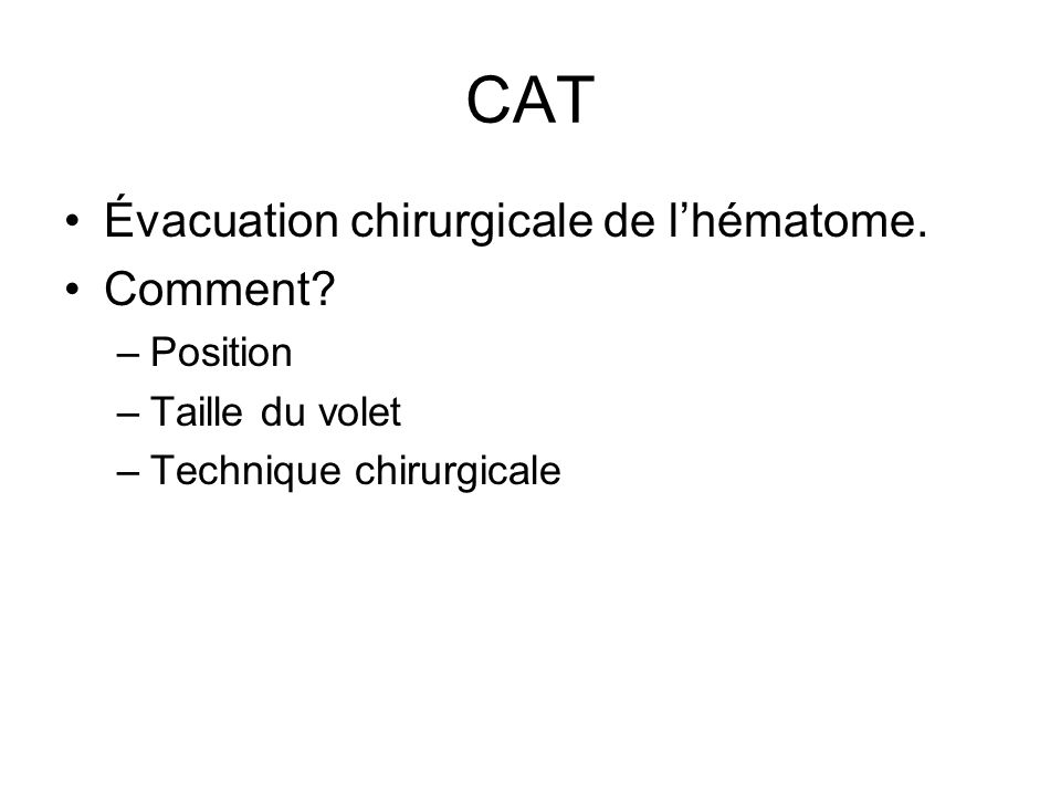 CAT Évacuation chirurgicale de l'hématome. Comment Position