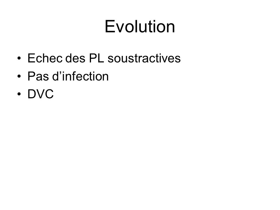 Evolution Echec des PL soustractives Pas d'infection DVC