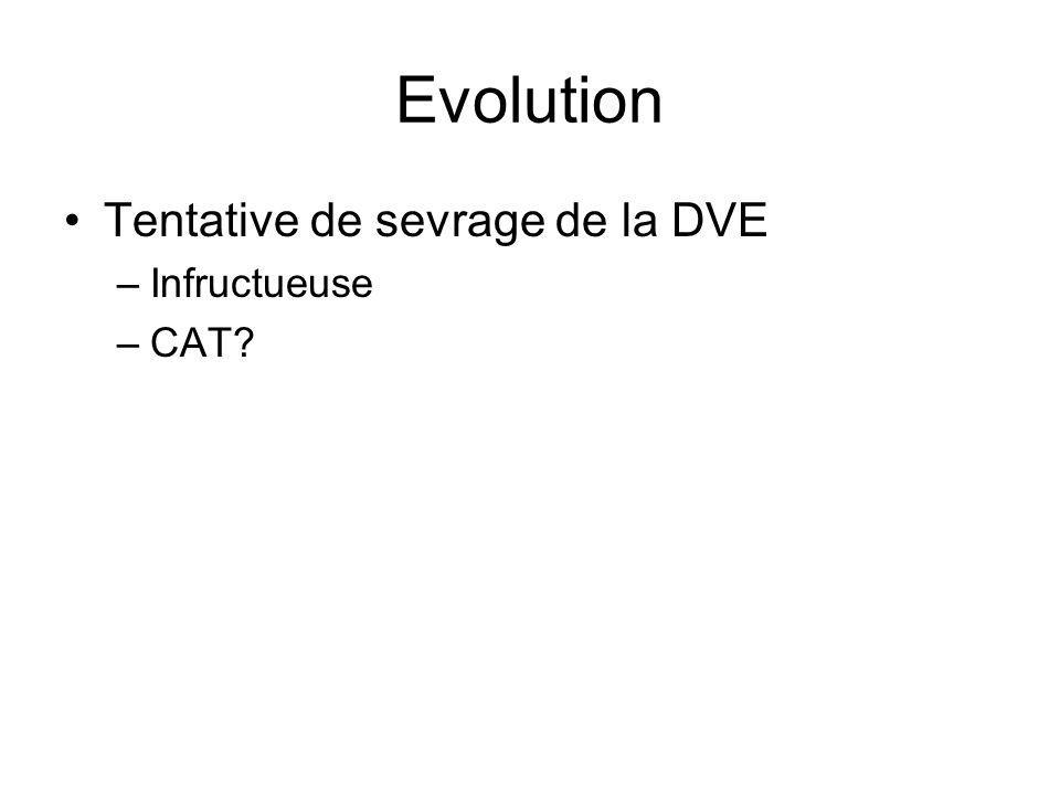 Evolution Tentative de sevrage de la DVE Infructueuse CAT