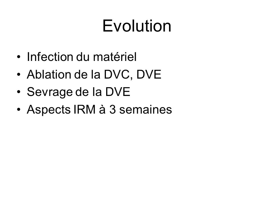 Evolution Infection du matériel Ablation de la DVC, DVE