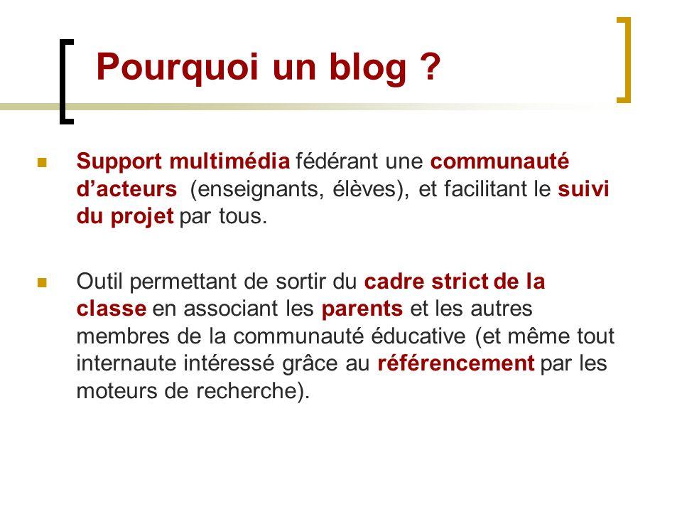 Pourquoi un blog Support multimédia fédérant une communauté d'acteurs (enseignants, élèves), et facilitant le suivi du projet par tous.