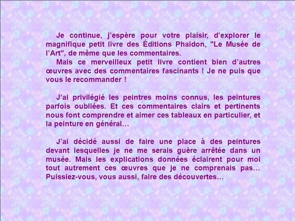 Je continue, j'espère pour votre plaisir, d'explorer le magnifique petit livre des Éditions Phaidon, Le Musée de l'Art , de même que les commentaires.