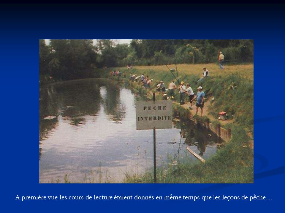 A première vue les cours de lecture étaient donnés en même temps que les leçons de pêche…