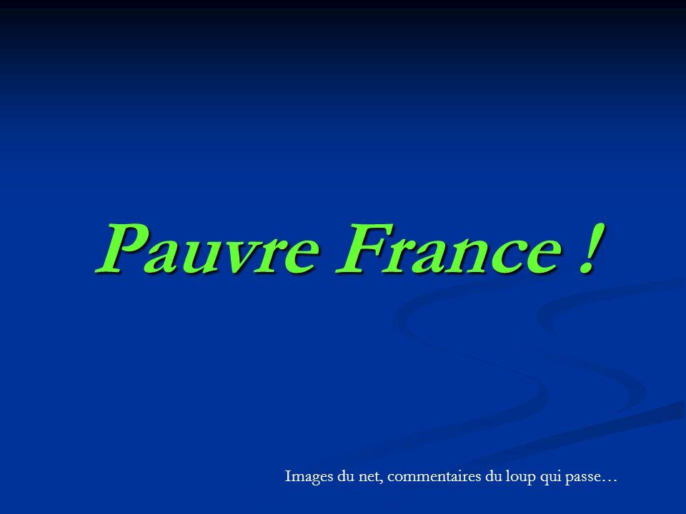 Pauvre France ! Images du net, commentaires du loup qui passe…
